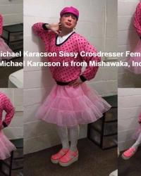 Michael Karacson Sissy Faggot Crossdresser Exposed Fag